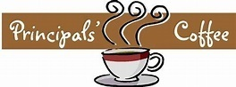 Principal's Coffee - January 27th @ 9 AM